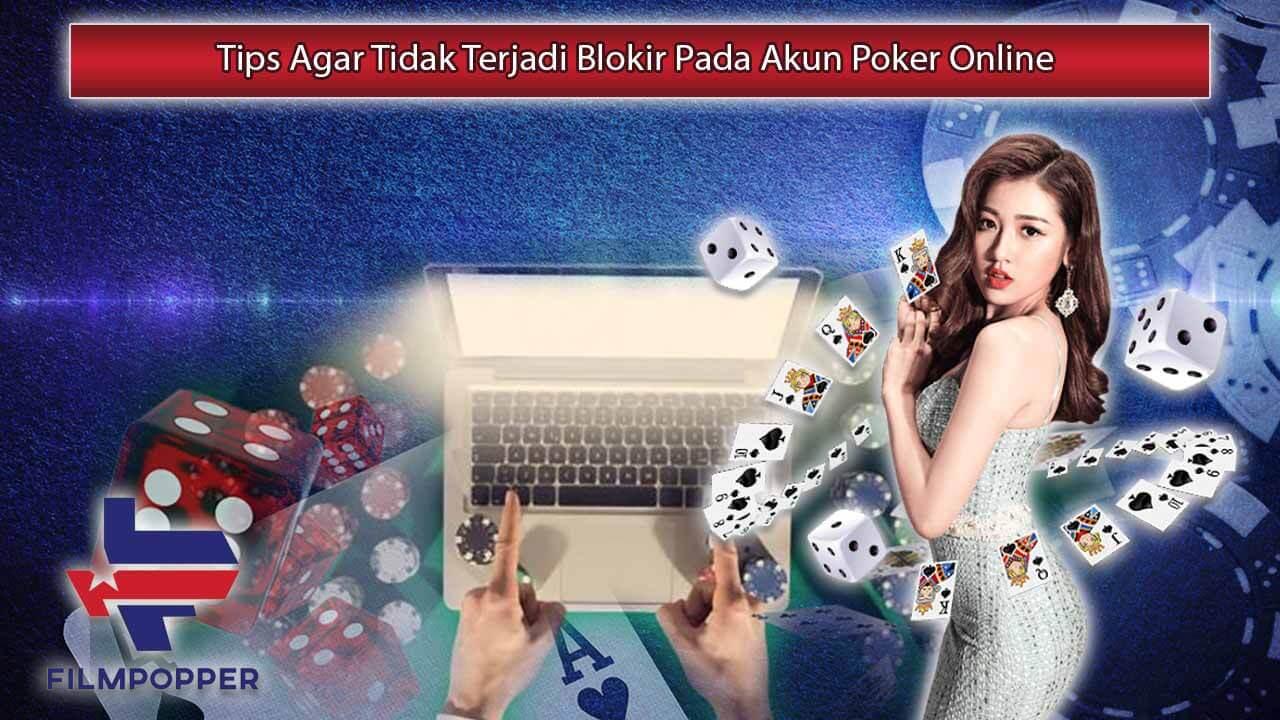 Tips Agar Tidak Terjadi Blokir Pada Akun Poker Online